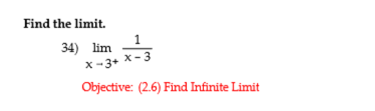 Find the limit. 34) lim х - 3 x -3+ Objective: (2.6) Find Infinite Limit