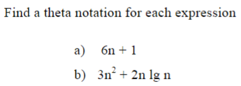 Find a theta notation for each expression a) 6n + 1 b) 3n² + 2n lg n