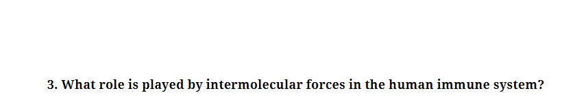 3. What role is played by intermolecular forces in the human immune system?