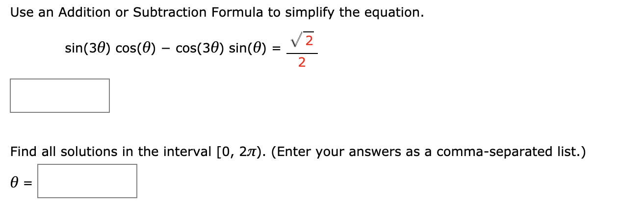 Use an Addition or Subtraction Formula to simplify the equation. sin(30) cos(0) cos(30) sin(0) 2 Find all solutions in the interval [0, 2jn). (Enter your answers as a comma-separated list.)
