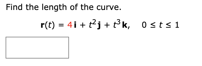 Find the length of the curve. r(t) 4 it2j3k, 0 st s 1