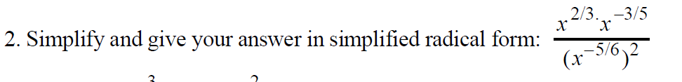 2/3. -3/5 2. Simplify and give your answer in simplified radical form: (x5/6)2