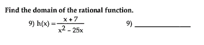 Find the domain of the rational function. 9) h(x)= 9) x2-25x