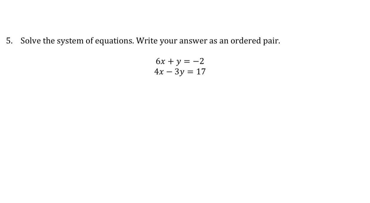 5. Solve the system of equations. Write your answer as an ordered pair. 6x + y = -2 4х — Зу 3D 17