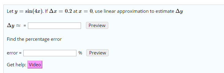 sin(4x). If Ax = 0, use linear approximation to estimate Ay 0.2 at Let y Ay Preview Find the percentage error Preview error= Get help: Video