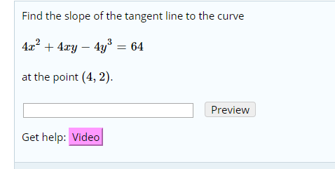 Find the slope of the tangent line to the curve 42 4r 4y = 64 at the point (4, 2). Preview Get help: Video