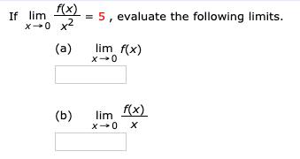 If lim x0 x2 =5, evaluate the following limits. lim f(x) (a) x0 lim fx) x0 X (b)