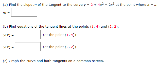 m of the tangent to the curve y 2 4x2 - 2x3 at the point where x a (a) Find the slope = m = (b) Find equations of the tangent lines at the points (1, 4) and (2, 2) (at the point (1, 4)) y(x) (at the point (2, 2)) y(x)=