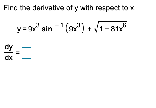 Find the derivative of y with respect to x (9x3) + /1-81x5 y = 9x sin dy dx