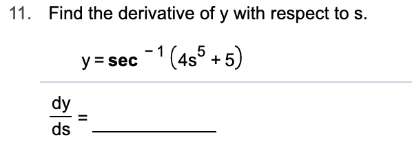 Find the derivative of y with respect to s 11. -1 (4s5+5) y sec dy ds II