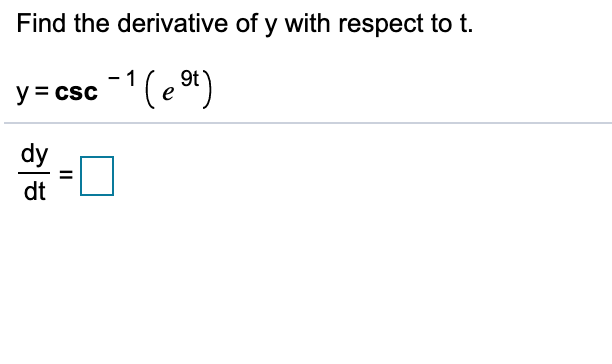Find the derivative of y with respect to t -1 y= csc(e 9t) dy dt II