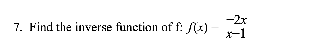 -2x 7. Find the inverse function of f: f(x) = x-1