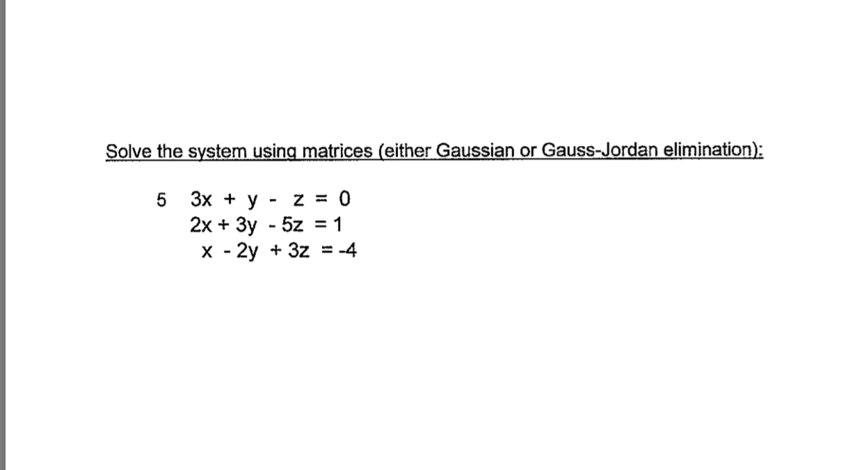 Solve the system using matrices (either Gaussian or Gauss-Jordan elimination): 5 3x+y-z=0 x-2y +3z =-4