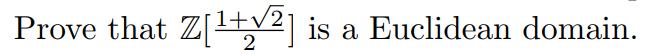 Prove that Z12] is a Euclidean domain