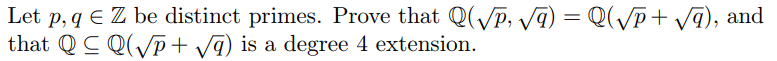 Let p, q E Z be distinct primes. Prove that Q(YP, that QC Q(Vp+ Vq) is a degree 4 extension. ) = Q(YP + Vq), and