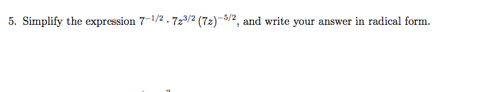 5. Simplify the expression 7-1/2-7z3 2 (Tz)-5/2, and write your answer in radical form.
