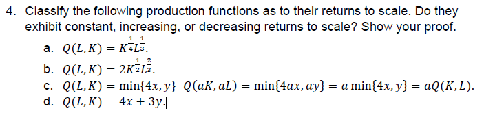 4. Classify the following production functions as to their returns to scale. Do they exhibit constant, increasing, or decreasing returns to scale? Show your proof.