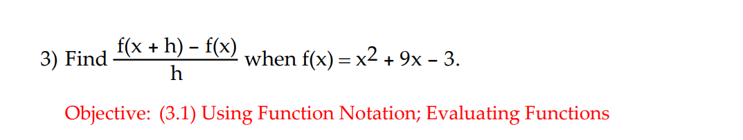fxc + h)-f when fx)-x2+9x-3. when f(x)-XZ + 9x - 3 Objective: (3.1) Using Function Notation; Evaluating Functions