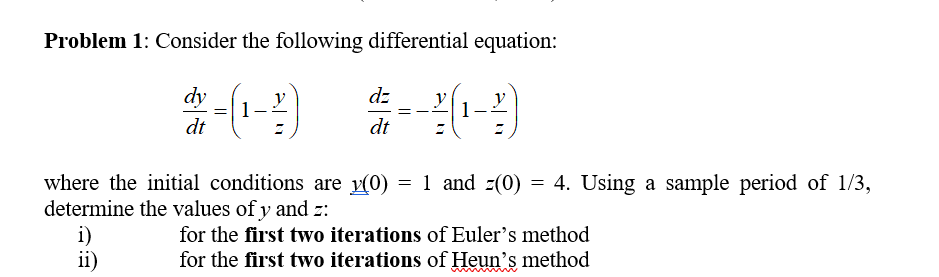 Problem 1: Consider the following differential equation: dy dt where the initial conditions are (0)1 and (0) 4. Using a sample period of 1/3, determine the values of y and : for the first two iterations of Euler's method for the first two iterations of Heun's method