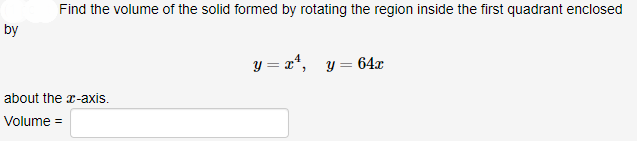 Find the volume of the solid formed by rotating the region inside the first quadrant enclosed by about the r-axis. Volume