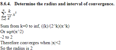 8.6.4. Determine the radius and interval of convergence. k-0 to inf,(a)2) Or sqrt(x 2) -2to 2 Therefore converges when x2 So the radius is 2