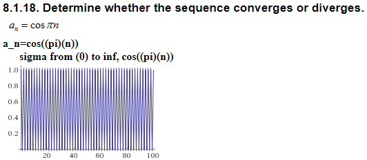 8.1.18. Determine whether the sequence converges or diverges. a cos tn a-n=cos(pi)(n)) sigma from (0) to inf, cos(pi)(n)) 1.0 0.8 0.6 0.4 0.2 20 40 60 80 100