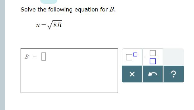 Solve the following equation for B u=8B B ? X
