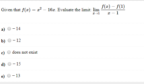 Given that f(x)2-16x. Evaluate the limit: lim fa) f(1) a) O-14 b) O-12 c) O does not exist d) -15 e) -13