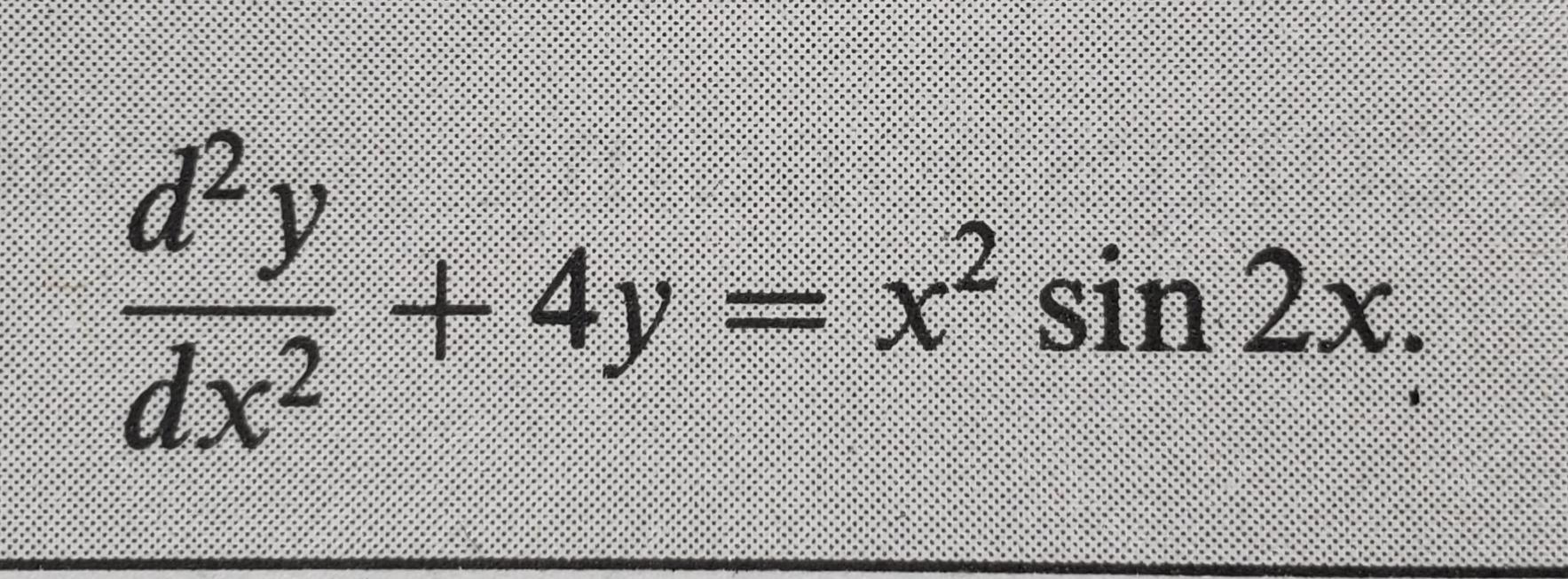 d2 dx2 2 +4y=x' sin 2x