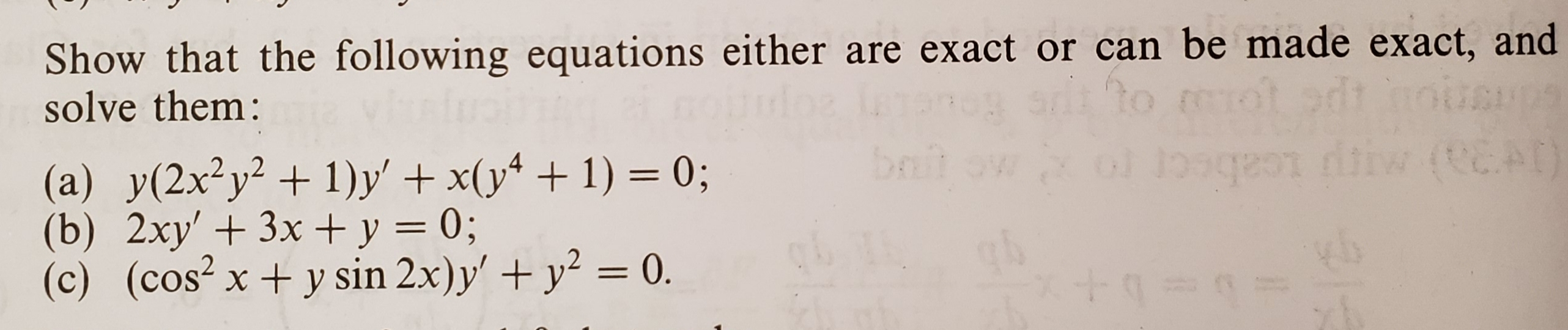 Show that the following equations either are exact or can be made exact, and solve them: 2,,2 (b) 2xy' 3x y 0; (c) (cos2x +y sin 2x)y'+y0 sin 2x) v'