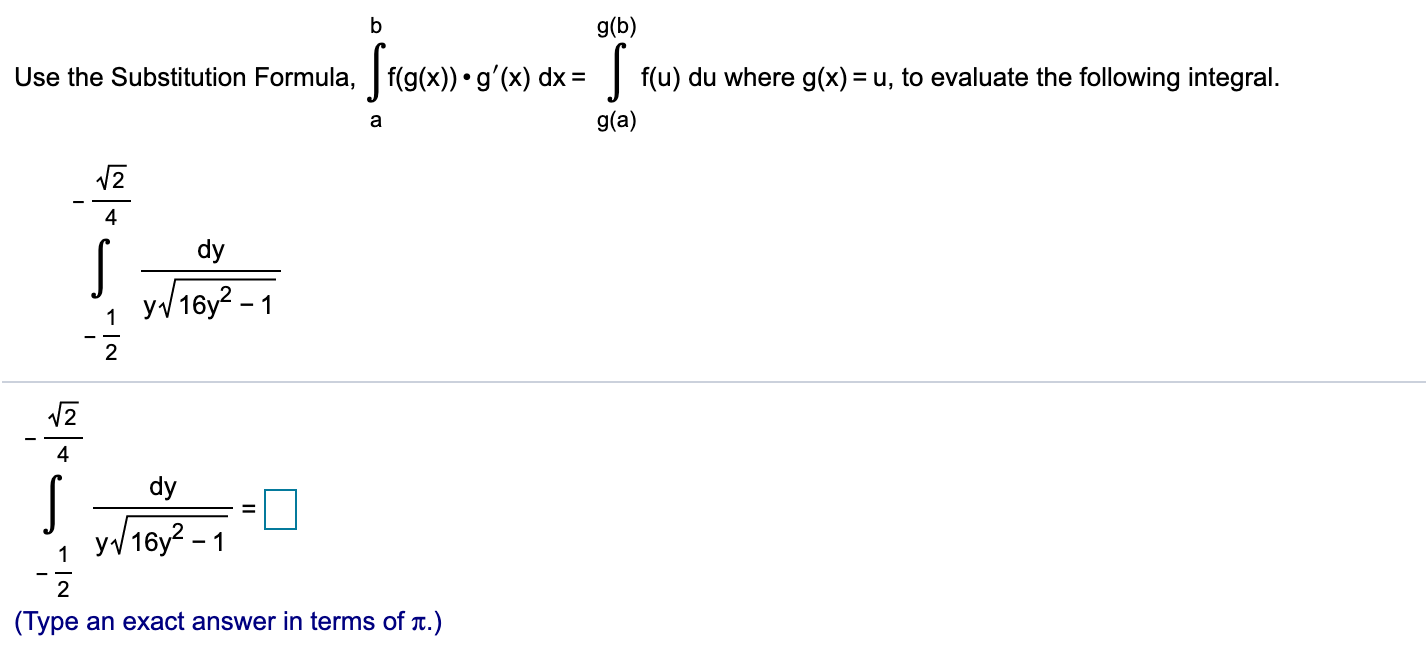 g(b) Use the Substitution Formula,f(g(x)). g'(x) dx f(u) du where g(x) = u, to evaluate the following integral. g(a) a 4. dy y16y2- 1 2 2 4 dy y16y2-1 1 2 (Туре an exact answer in terms of t.)