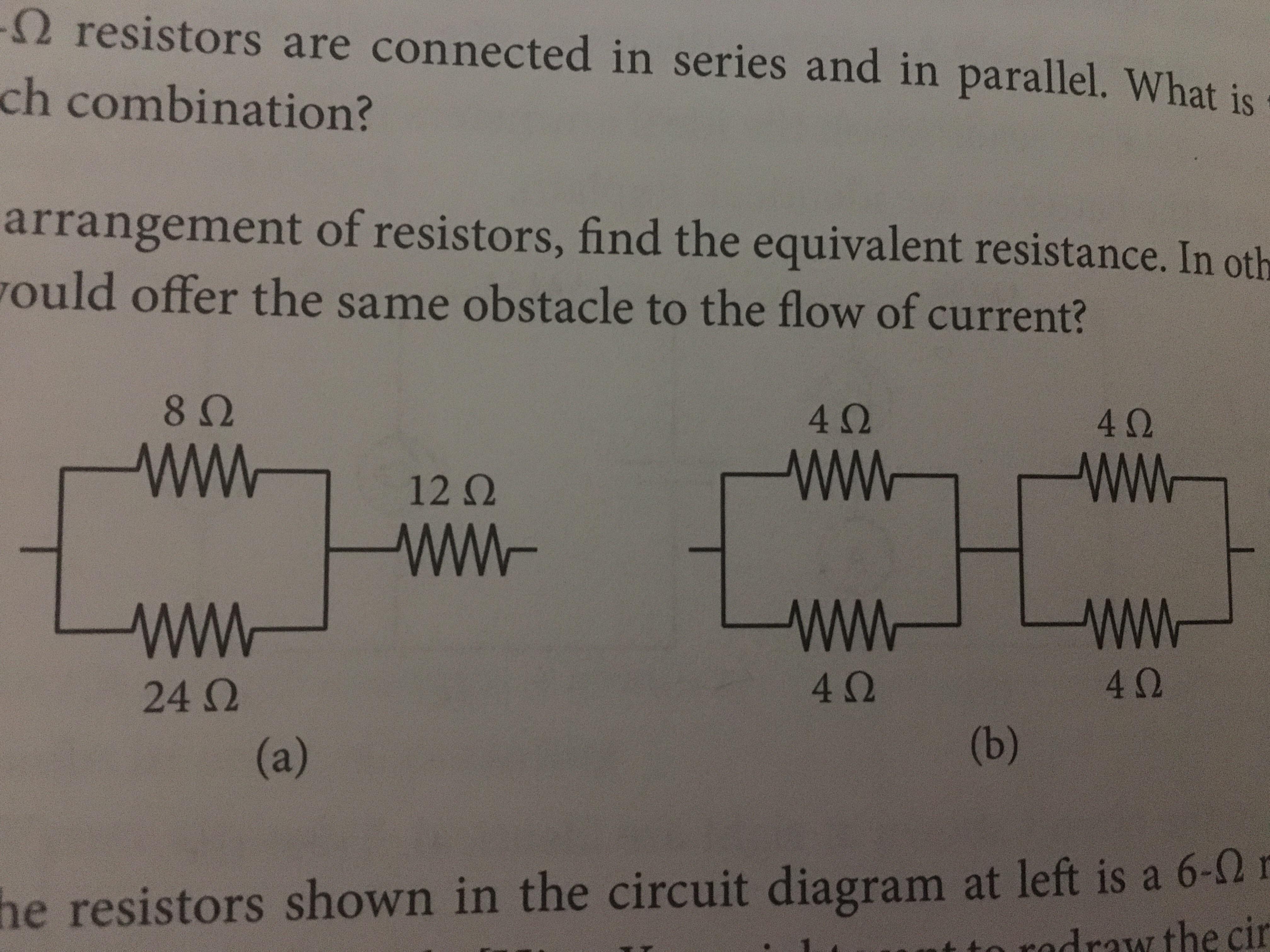 Ω resistors are connected in series and in parallel, what is ch combination? arrangement of resistors, find the equivalent resistance. In oth ould offer the same obstacle to the flow of current? 8Ω 4Ω 4Ω 1212 4Ω 4Ω 24 Ω he resistors shown in the circuit diagram at left is a 6-Q1 te odrw the cin