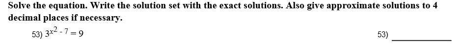 Solve the equation. Write the solution set with the exact solutions. Also give approximate solutions to 4 decimal places if necessary. 53) 53) 39
