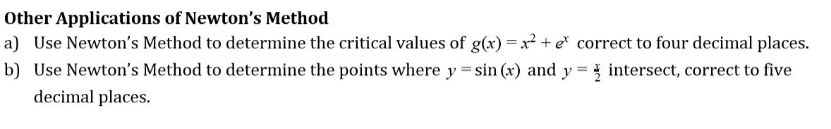 Other Applications of Newton's Methood a) Use Newton's Method to determine the critical values of g)correct to four decimal places. b) Use Newton's Method to determine the points where y sin (x) and ytersect, correct to five decimal places.