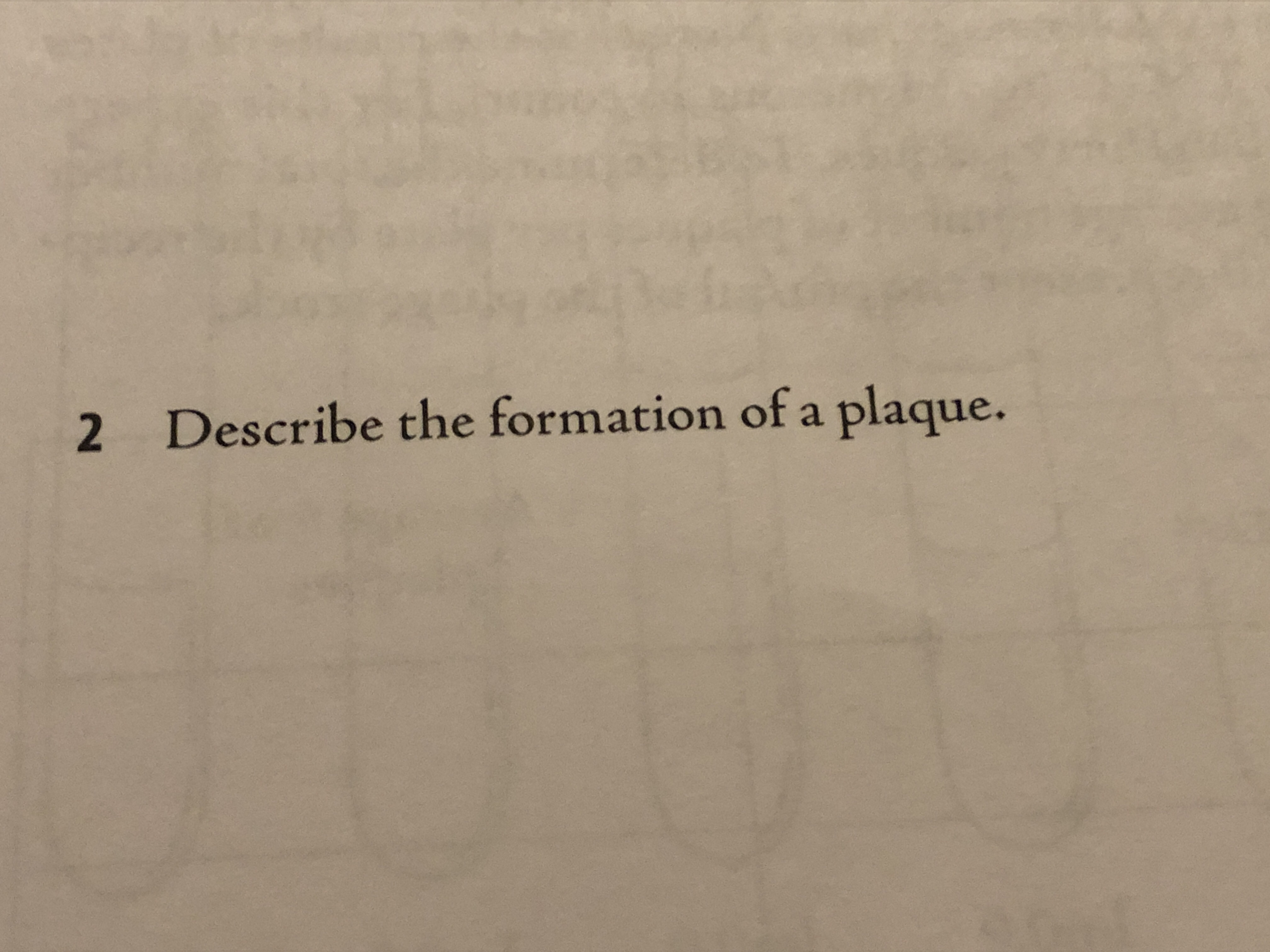 2 Describe the formation of a plaque.