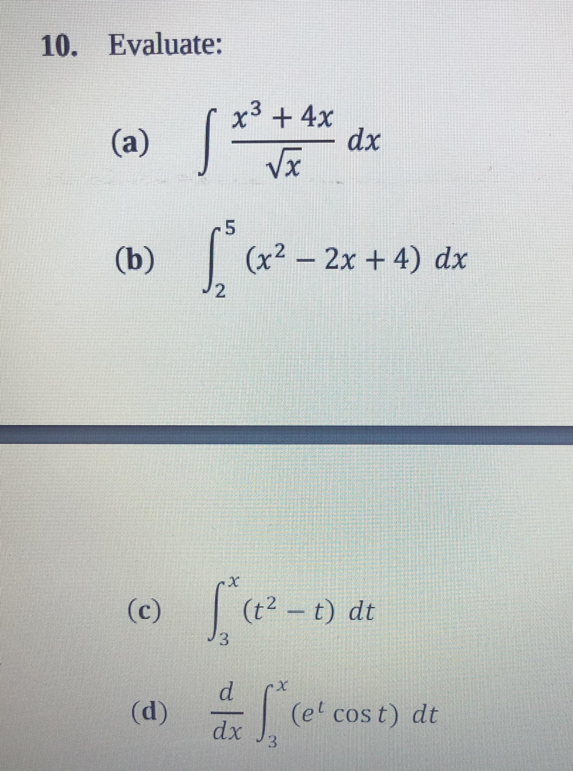 10. Evaluate: +4x dx (a) (b) (x2 -2x 4) dx (c) (t2-t) dt (et cos t) dt (d) dx