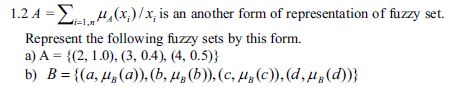 12 4x)x,is an another form of representation of fuzzy set. A, (x) /x, is an another form of representation of fuzzy set Represent the following fuzzy sets by this form.