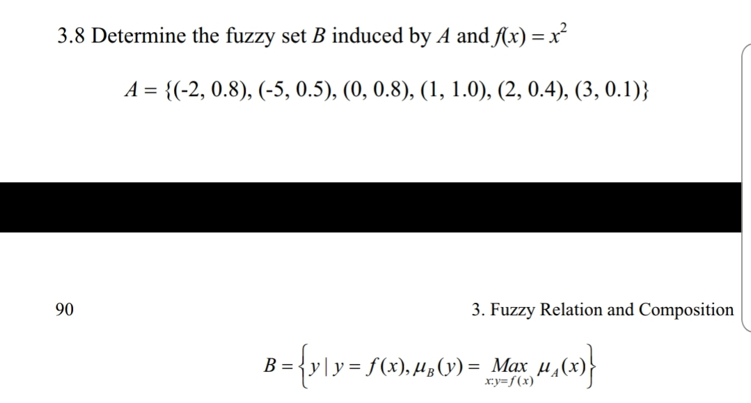 3.8 Determine the fuzzy set B induced by A andf(x)-x 90 3. Fuzzy Relation and Composition = Max ry-f(x)