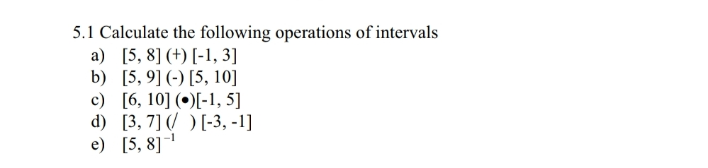 5.1 Calculate the following operations of intervals b) [5,91 [5, 10] c) [6,10] )-1, 5] d) 13,71[-3,-1] e) 5, 81-1