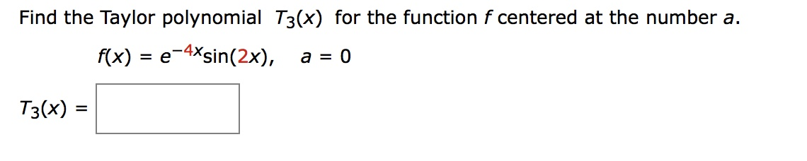 Find the Taylor polynomial T3(x) for the function f centered at the number a. 에 rx) = e-Mein(2x), a = 0 T3(x) =