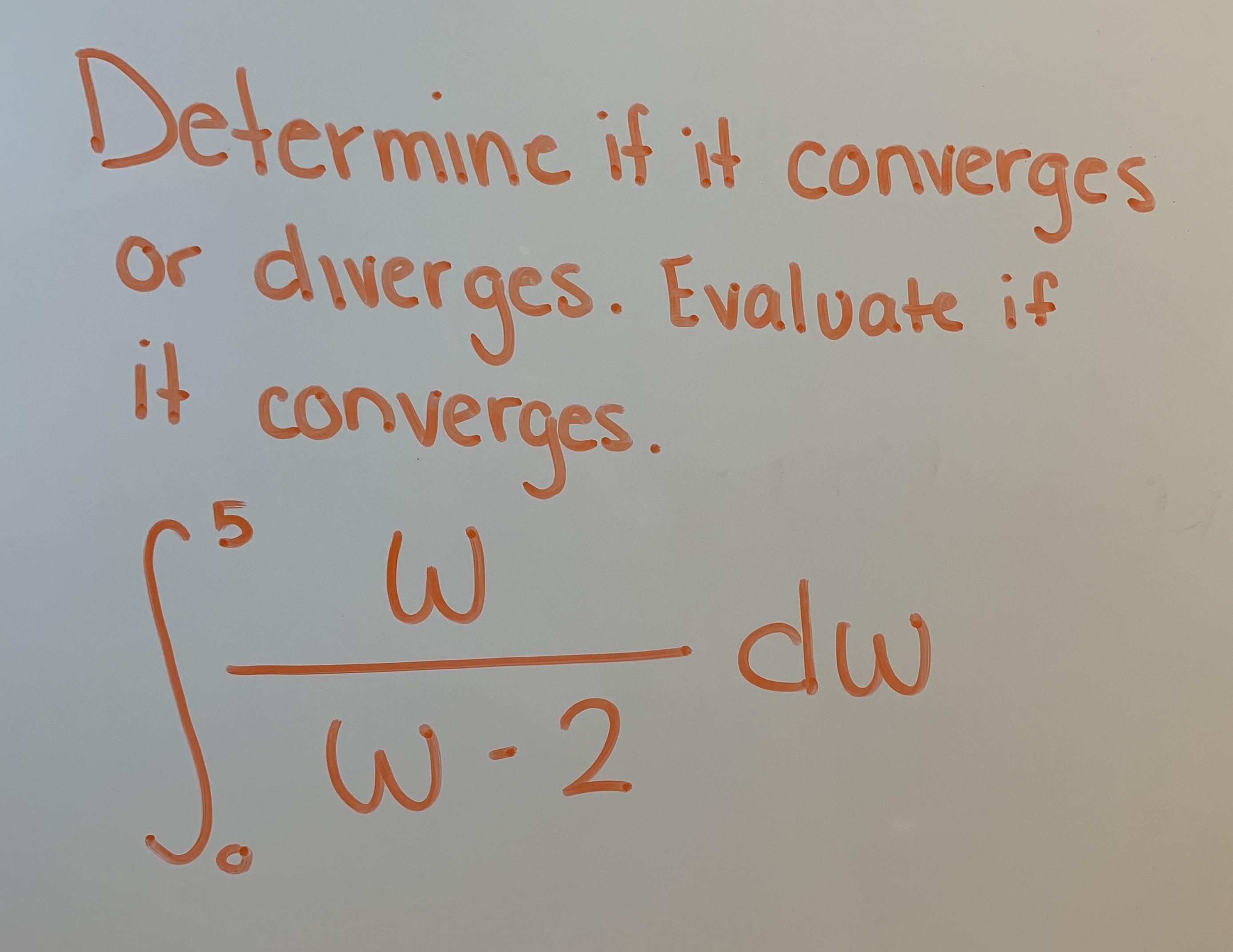 Determine if it converącs or dweraes. Evaloate if it converges 5 dw