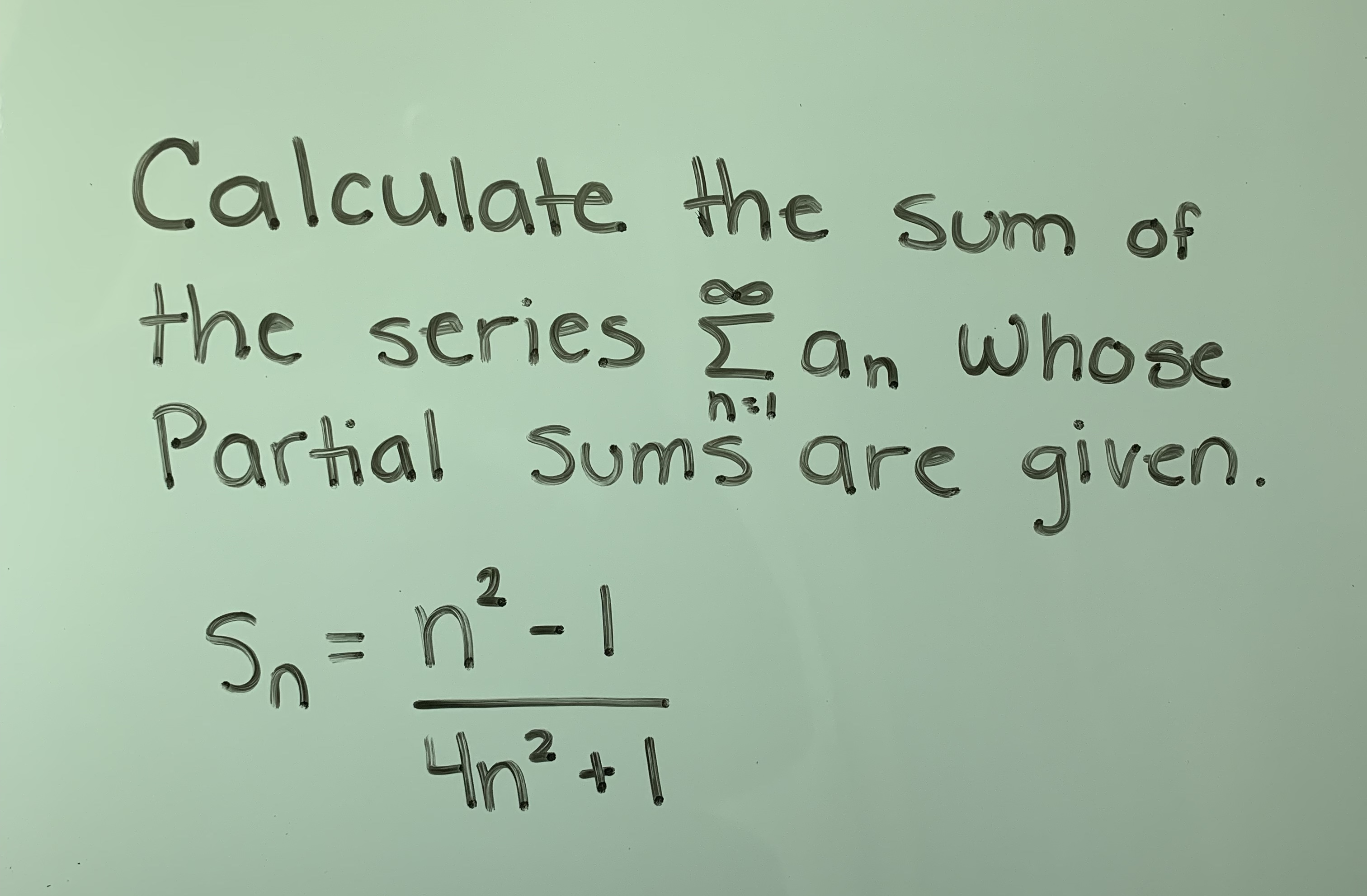 Calculate the sum of the series Σ an whose arhal Sums are given 2 Sn