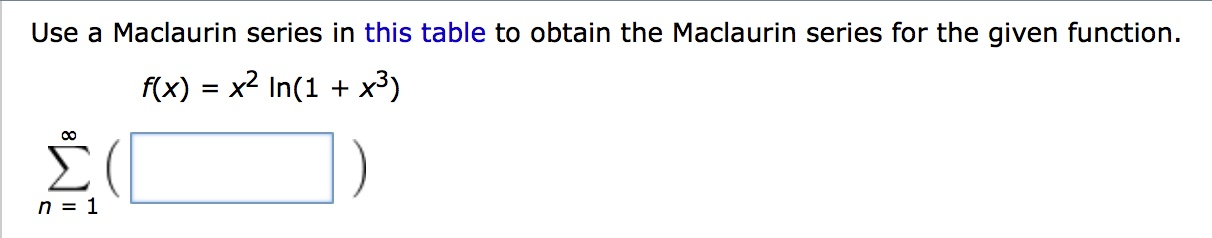 Use a Maclaurin series in this table to obtain the Maclaurin series for the given function. n1