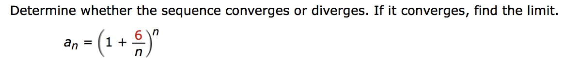 Determine whether the sequence converges or diverges. If it converges, find the limit. an = (1 + n)n 6