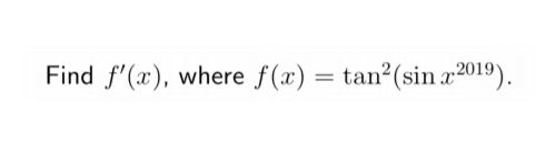 """Find f""""(x), where f(x) = tan-(sin x2019)"""