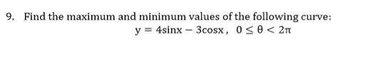9. Find the maximum and minimum values of the following curve: