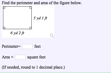 Find the perimeter andarca of the figure below 5 yd 1 ft 6 yd 2ft Perimeter- Area (If needed, round to 1 decimal place.) irat square feet