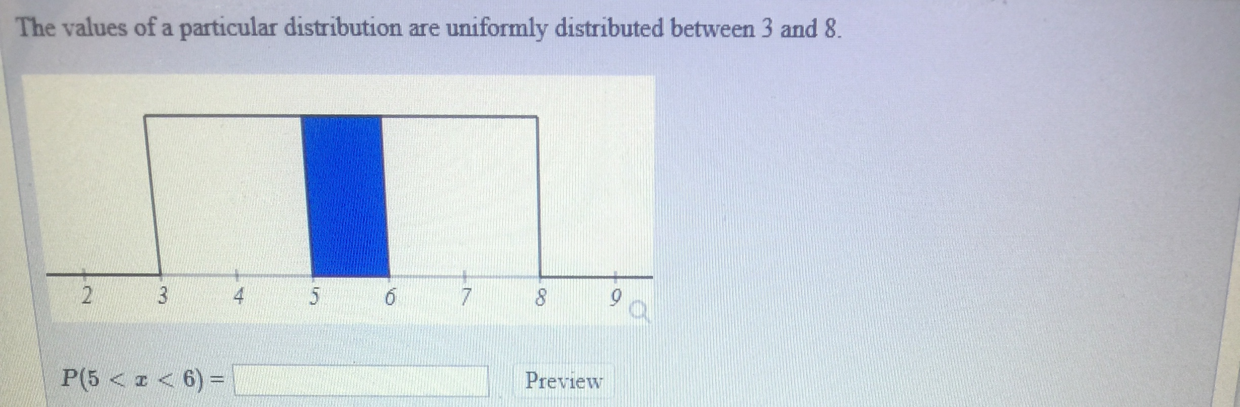 The values of a particular distribution are uniformly distributed between 3 and 8 P6 <z< 6)- Preview
