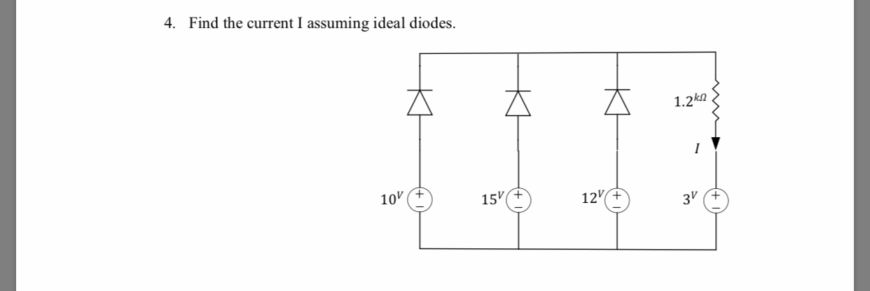 4. Find the current I assuming ideal diod es 1.2k2 10V (+ 15%4 12V+ 3V