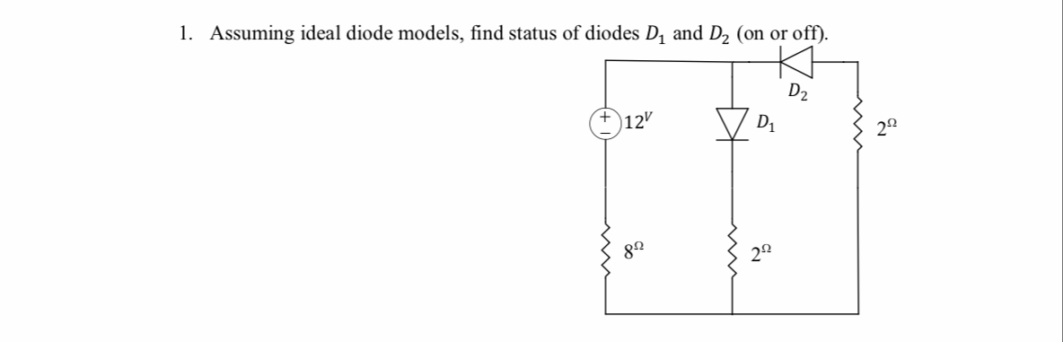 1. Assuming ideal diode models, find status of diodes D1 and D2 (on or off) D2 Di +12 29
